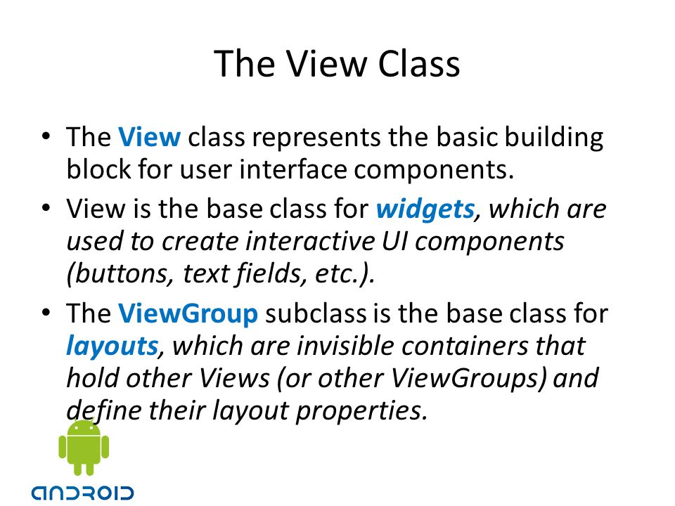 The View Class The View class represents the basic building block for user interface components. View is the base class for widgets, which are used to