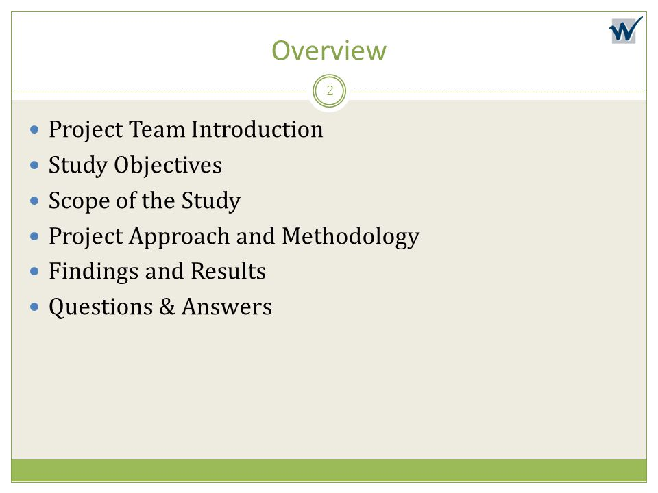 Overview Project Team Introduction Study Objectives Scope of the Study Project Approach and Methodology Findings and Results Questions & Answers 2