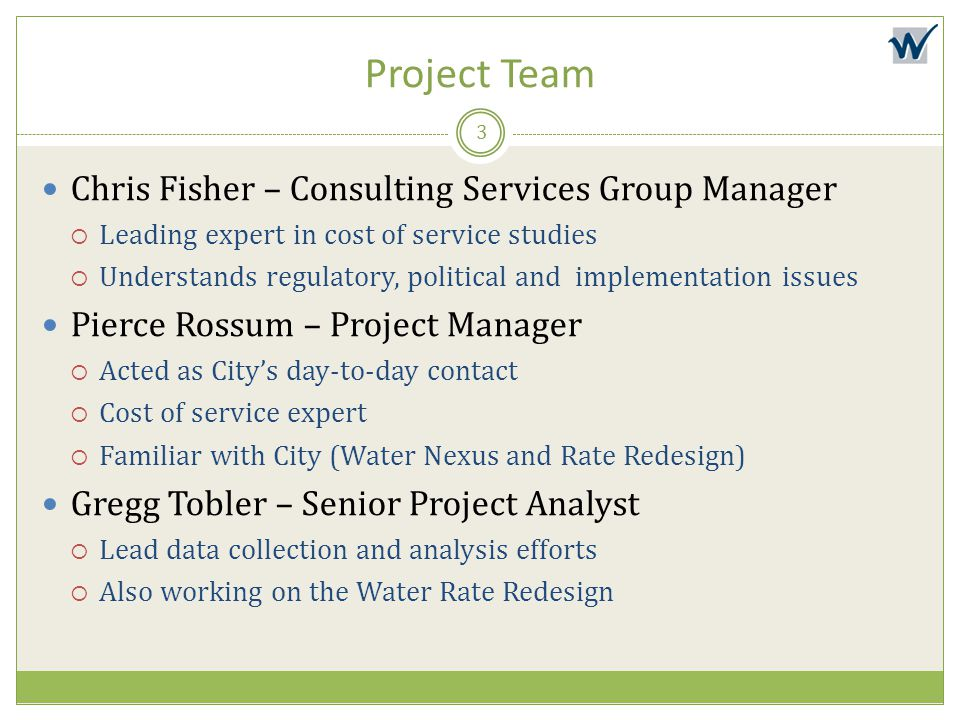 Project Team Chris Fisher – Consulting Services Group Manager  Leading expert in cost of service studies  Understands regulatory, political and impl