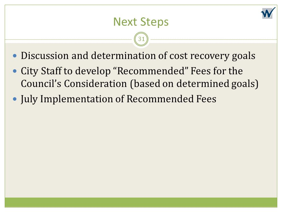 "Next Steps Discussion and determination of cost recovery goals City Staff to develop ""Recommended"" Fees for the Council's Consideration (based on dete"