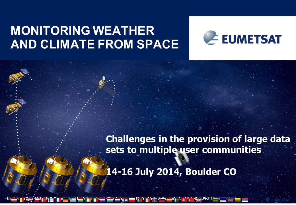2 Improving Data Mobility & Management for International Climate Science, Michael.Schick@eumetsat.int & Lothar.Wolf@eumetsat.int Mission Statement We are the European Organisation for the Exploitation of Meteorological Satellites (EUMETSAT).