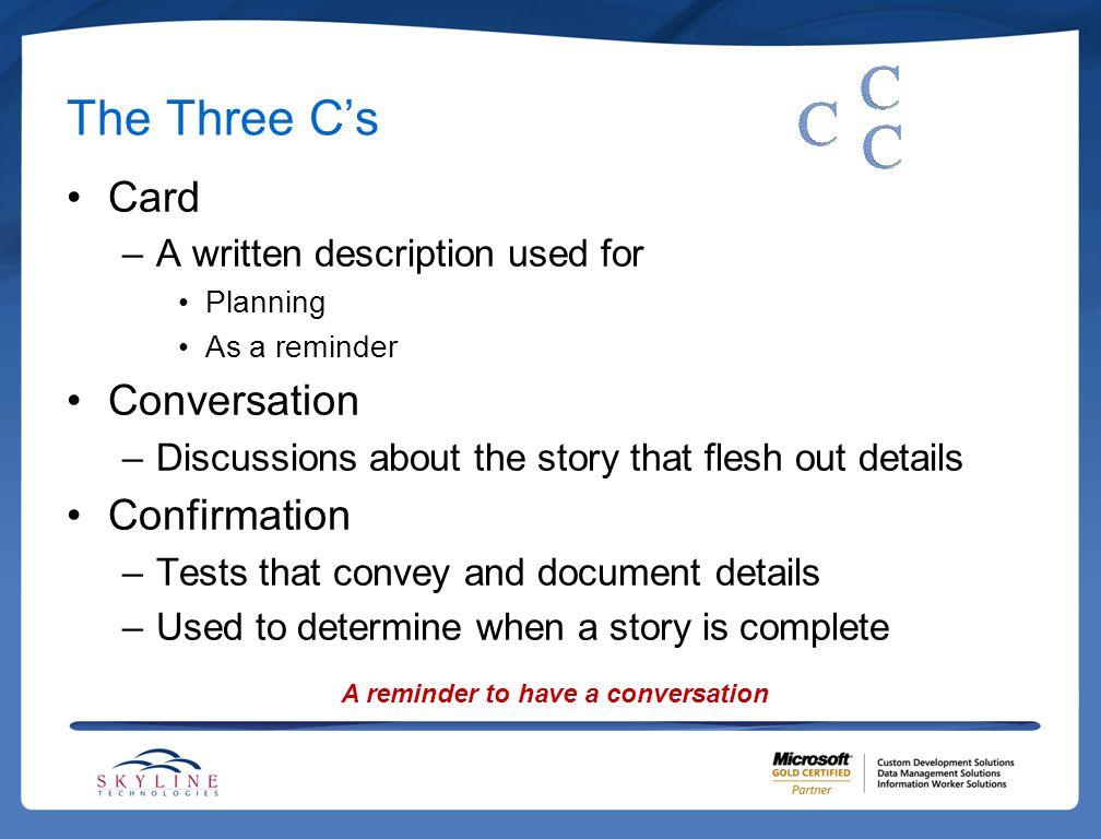 The Three C's Card –A written description used for Planning As a reminder Conversation –Discussions about the story that flesh out details Confirmatio