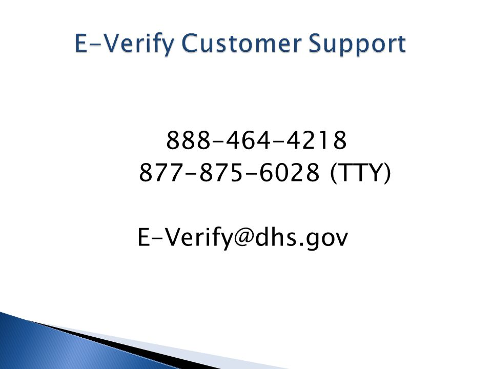 888-464-4218 877-875-6028 (TTY) E-Verify@dhs.gov