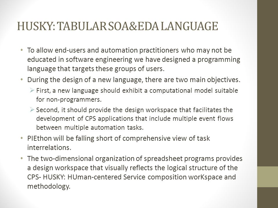 HUSKY: TABULAR SOA&EDA LANGUAGE To allow end-users and automation practitioners who may not be educated in software engineering we have designed a pro