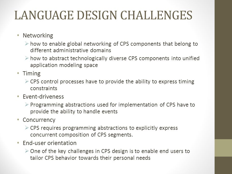 LANGUAGE DESIGN CHALLENGES Networking  how to enable global networking of CPS components that belong to different administrative domains  how to abs
