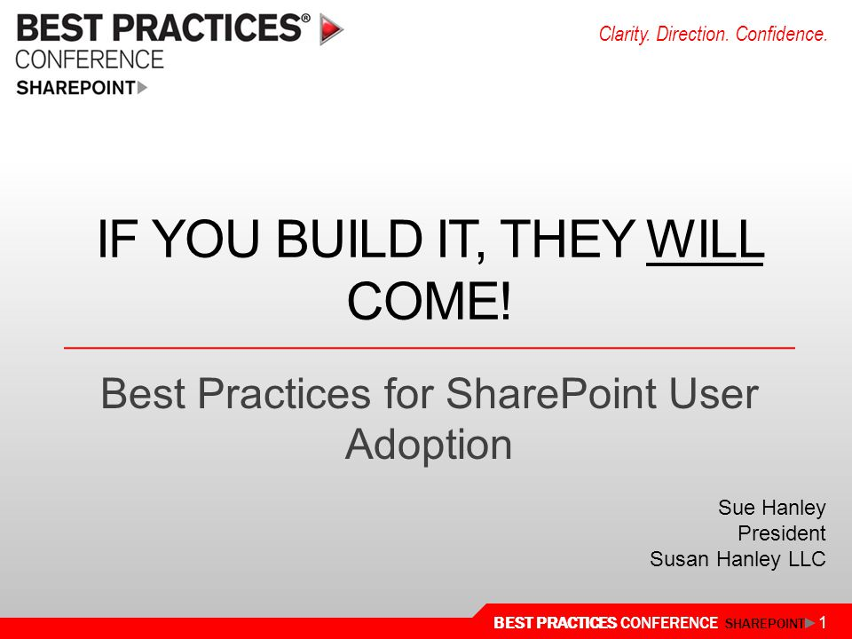 BEST PRACTICES CONFERENCE SHAREPOINT 1 Clarity.Direction.