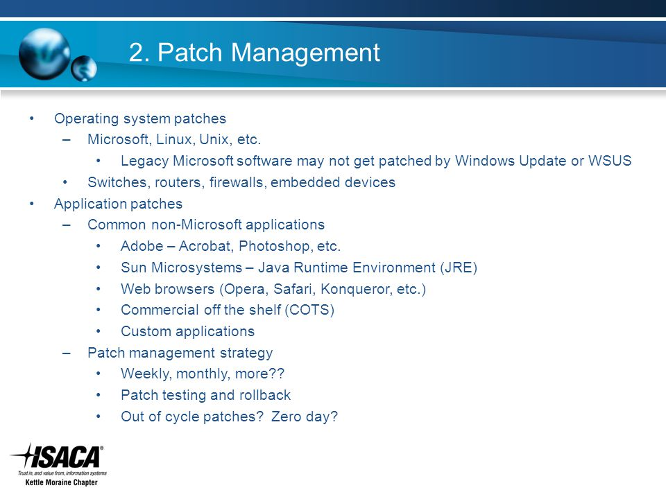 2. Patch Management Operating system patches –Microsoft, Linux, Unix, etc. Legacy Microsoft software may not get patched by Windows Update or WSUS Swi