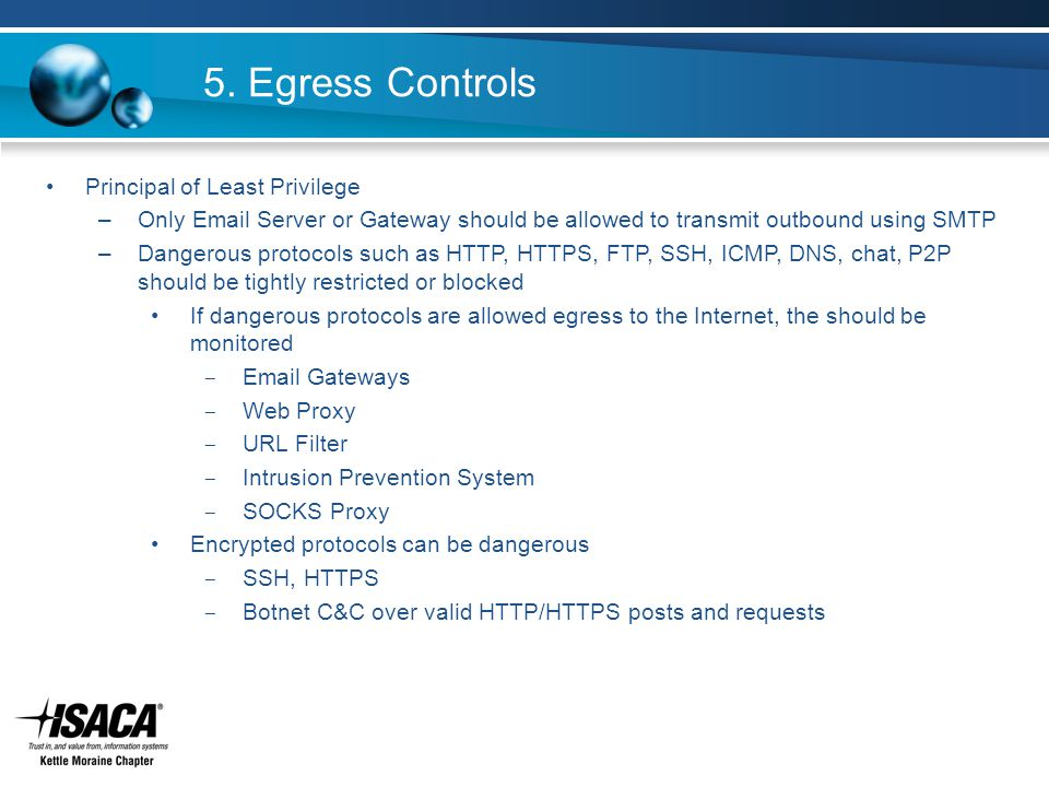 5. Egress Controls Principal of Least Privilege –Only Email Server or Gateway should be allowed to transmit outbound using SMTP –Dangerous protocols s
