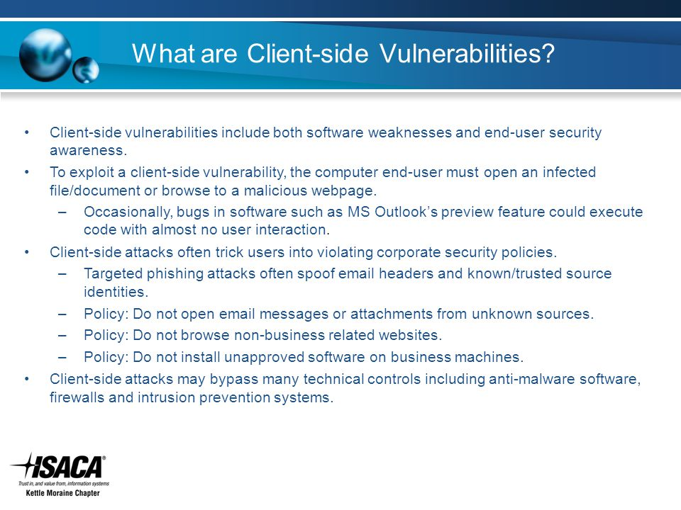 What are Client-side Vulnerabilities? Client-side vulnerabilities include both software weaknesses and end-user security awareness. To exploit a clien