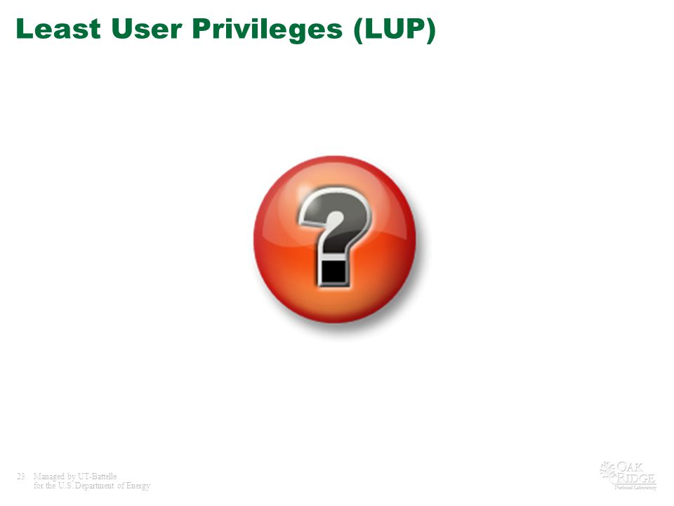 23Managed by UT-Battelle for the U.S. Department of Energy Least User Privileges (LUP)