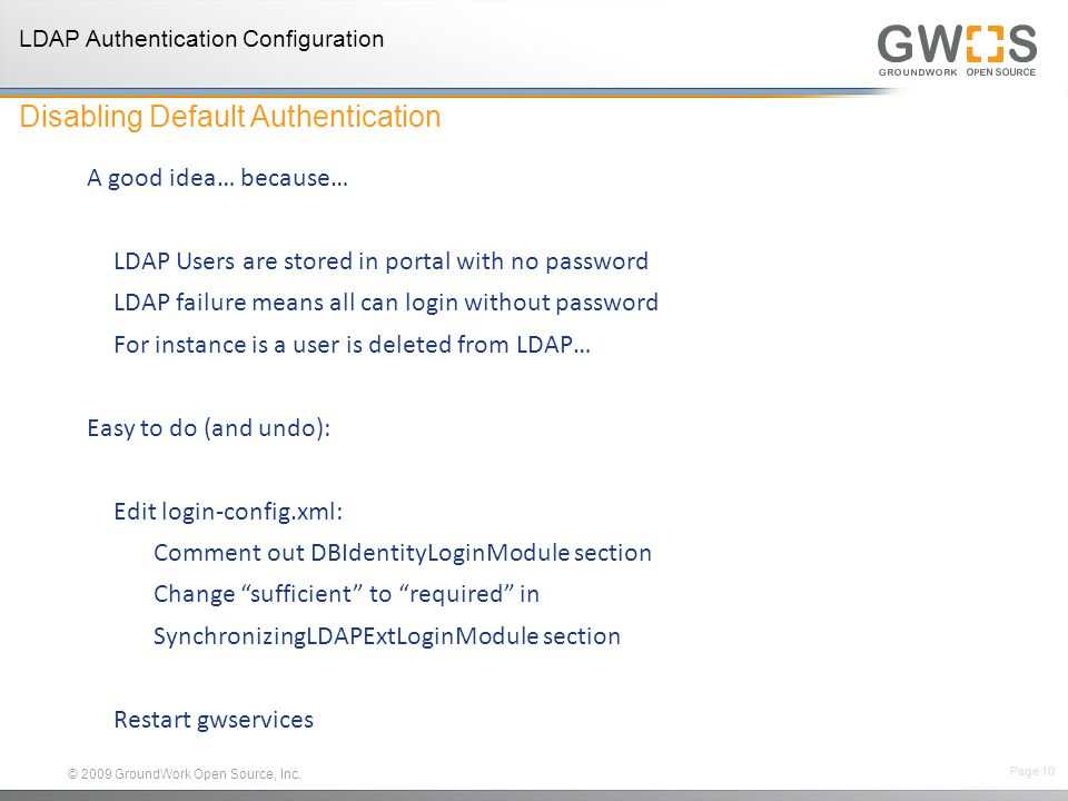© 2009 GroundWork Open Source, Inc. A good idea… because… LDAP Users are stored in portal with no password LDAP failure means all can login without pa