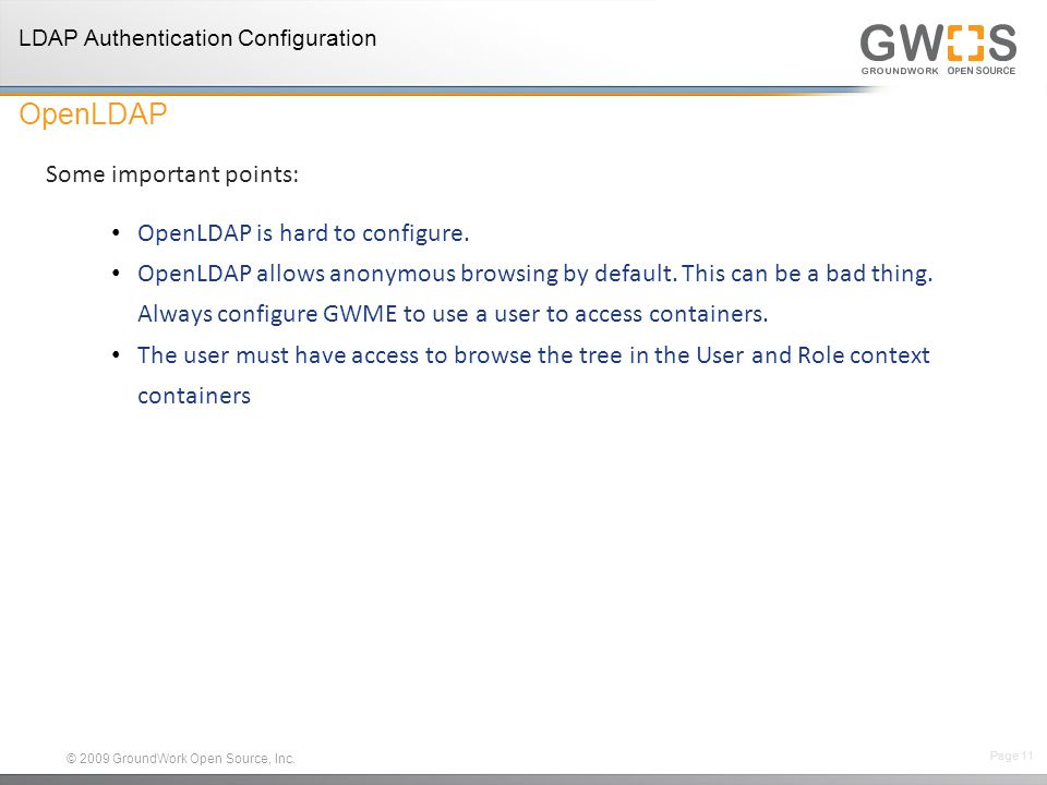© 2009 GroundWork Open Source, Inc.Some important points: OpenLDAP is hard to configure.