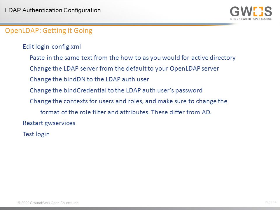 © 2009 GroundWork Open Source, Inc. Edit login-config.xml Paste in the same text from the how-to as you would for active directory Change the LDAP ser