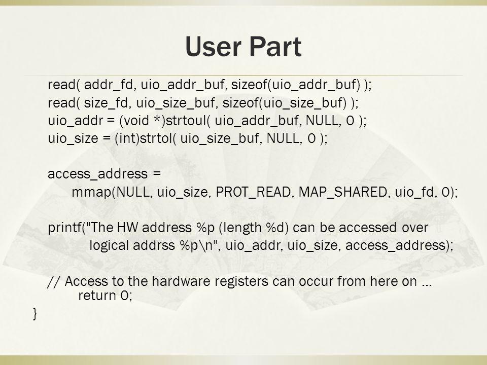 User Part read( addr_fd, uio_addr_buf, sizeof(uio_addr_buf) ); read( size_fd, uio_size_buf, sizeof(uio_size_buf) ); uio_addr = (void *)strtoul( uio_ad