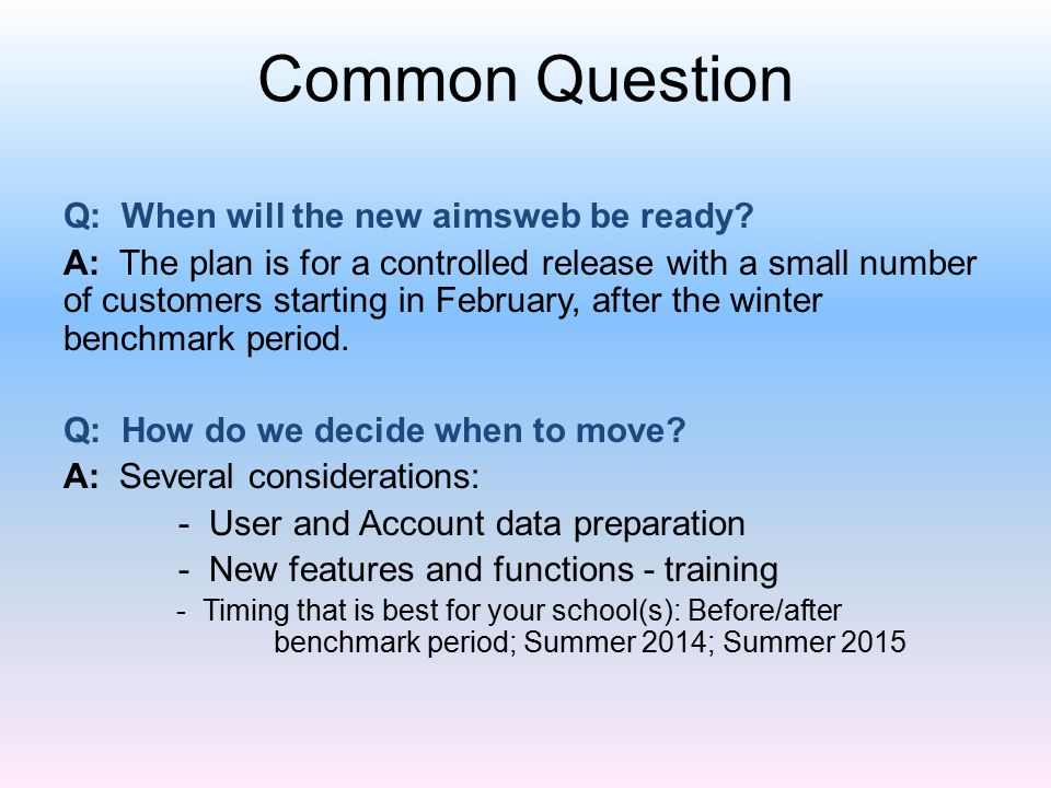 Common Question Q: When will the new aimsweb be ready.