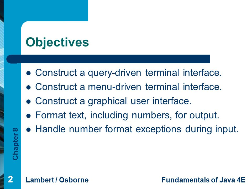 Chapter 8 Lambert / OsborneFundamentals of Java 4E 333 Vocabulary application controller pattern data model event-driven format flag format specifier menu-driven program model view query-controlled input