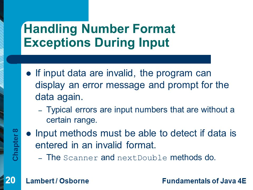 Chapter 8 Lambert / OsborneFundamentals of Java 4E 20 Handling Number Format Exceptions During Input If input data are invalid, the program can displa