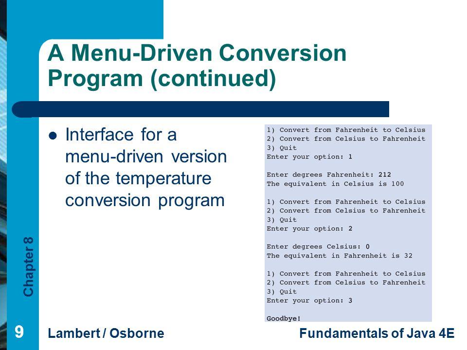 Chapter 8 Lambert / OsborneFundamentals of Java 4E 99 A Menu-Driven Conversion Program (continued) 9 Interface for a menu-driven version of the temper
