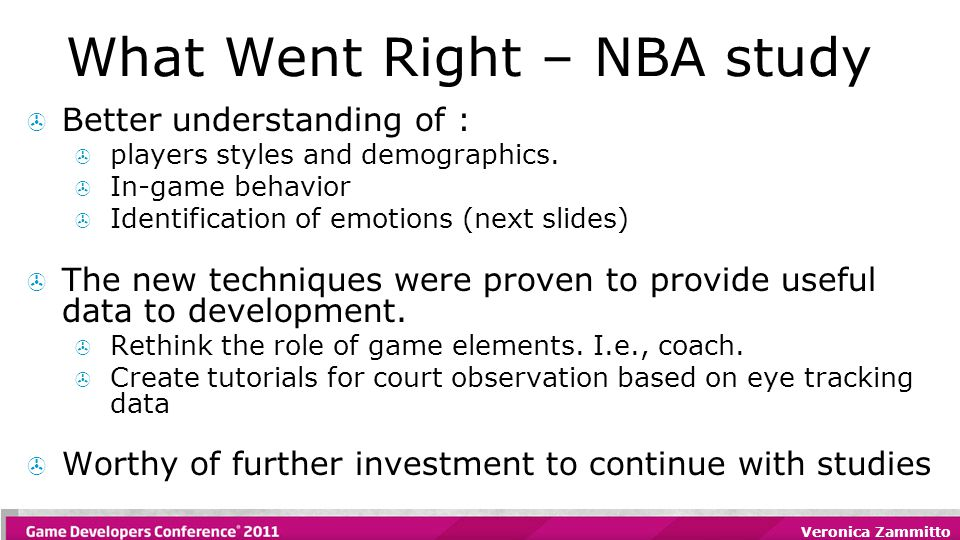 Veronica Zammitto What Went Right – NBA study  Better understanding of :  players styles and demographics.