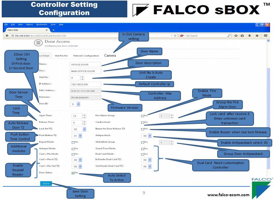 Controller Setting Configuration ™ www.falco-ecom.com 9 Door Name Door description Unit No Is Auto Create Default Controller Ip Controller Mac Address