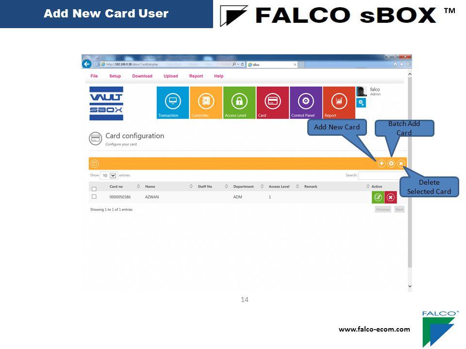 Add New Card User ™ www.falco-ecom.com 14 Add New Card Batch Add Card Delete Selected Card