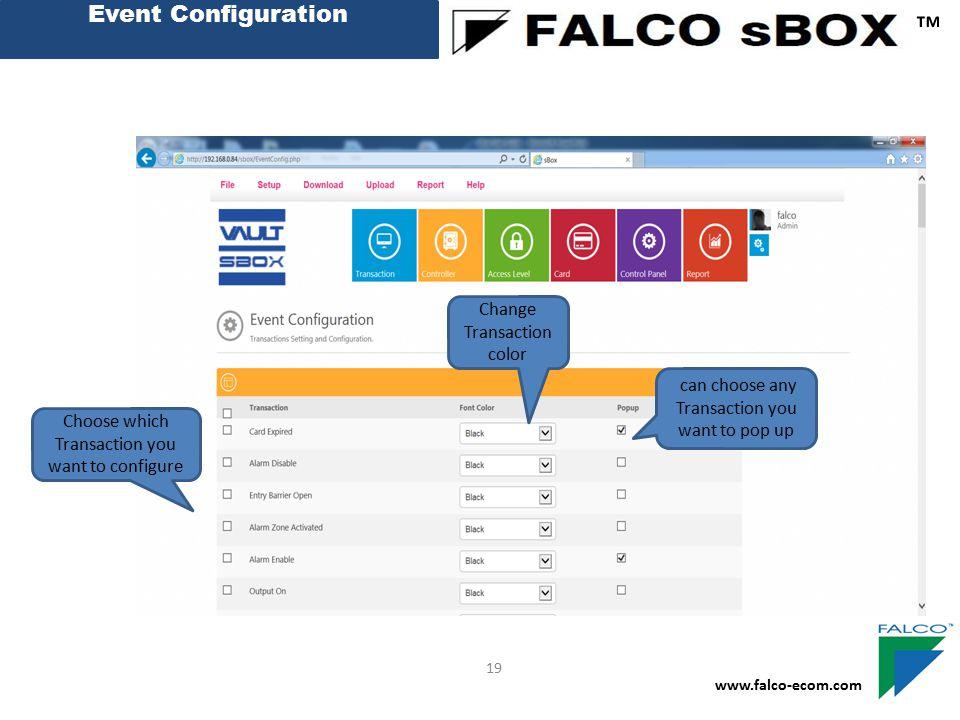 Event Configuration ™ www.falco-ecom.com 19 Choose which Transaction you want to configure Change Transaction color can choose any Transaction you wan