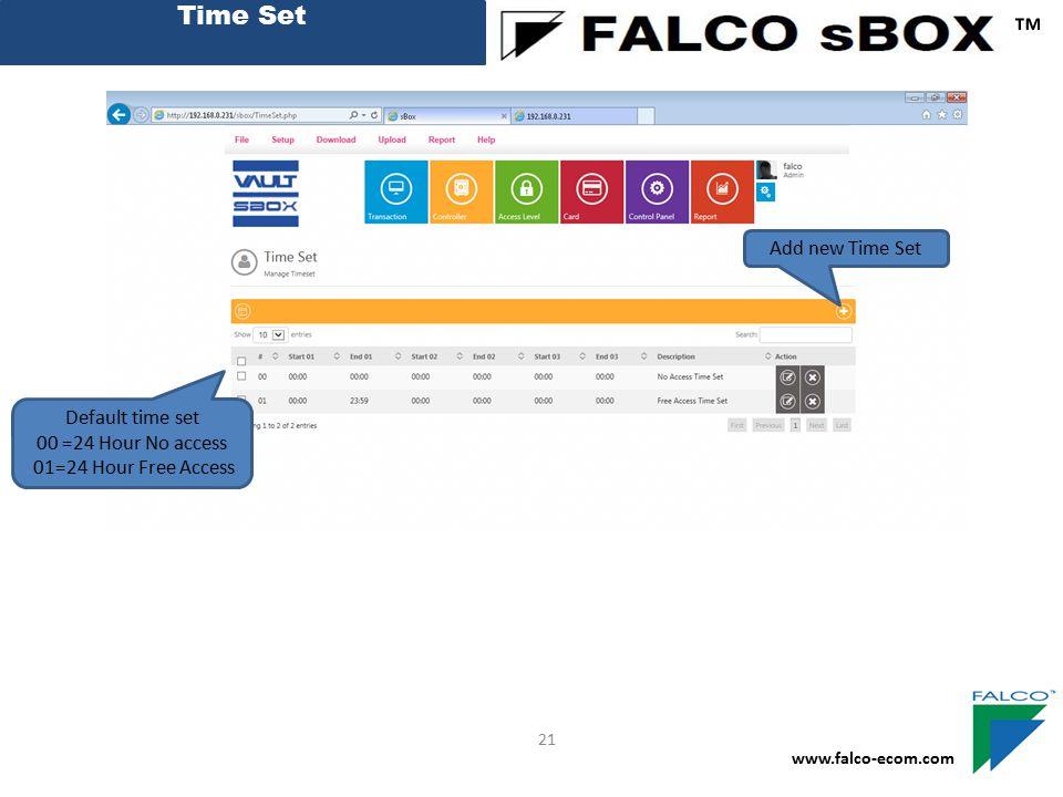 Time Set ™ www.falco-ecom.com 21 Default time set 00 =24 Hour No access 01=24 Hour Free Access Add new Time Set