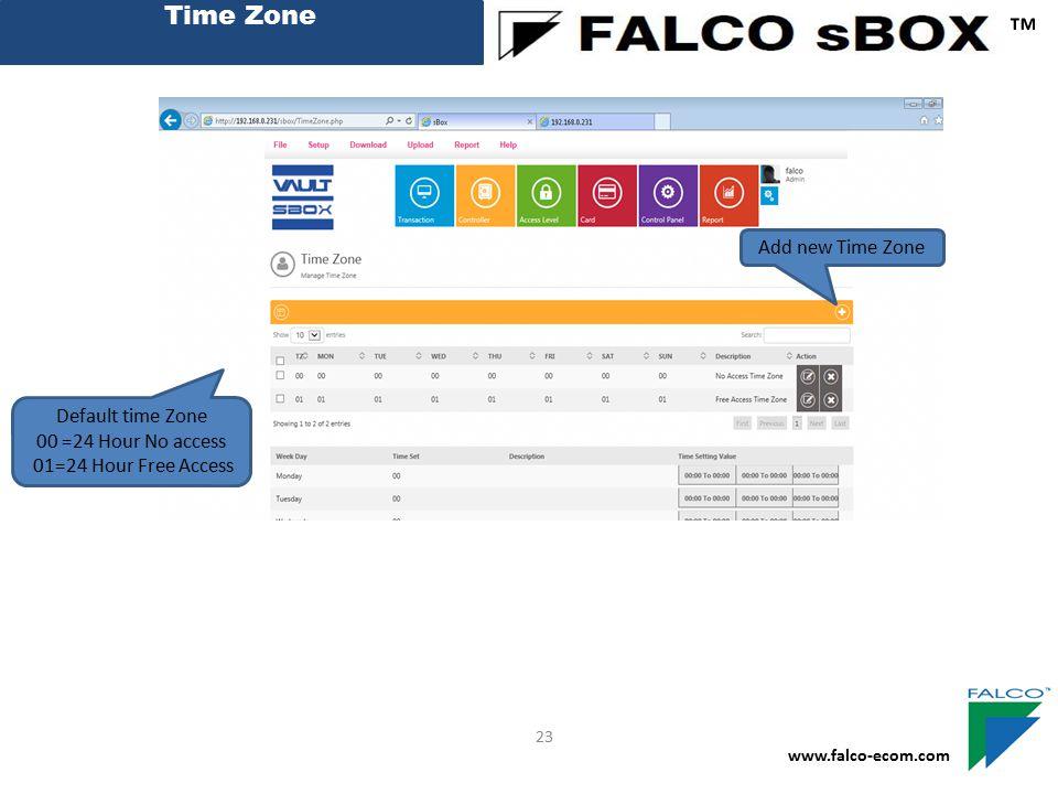 Time Zone ™ www.falco-ecom.com 23 Default time Zone 00 =24 Hour No access 01=24 Hour Free Access Add new Time Zone