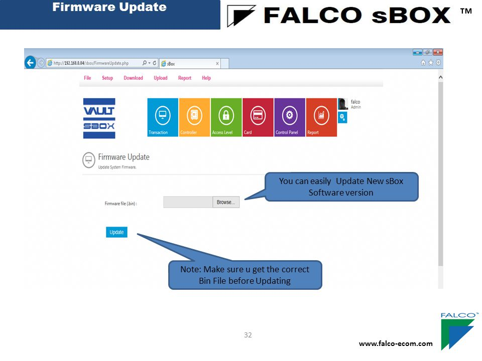 Firmware Update ™ www.falco-ecom.com 32 You can easily Update New sBox Software version Note: Make sure u get the correct Bin File before Updating