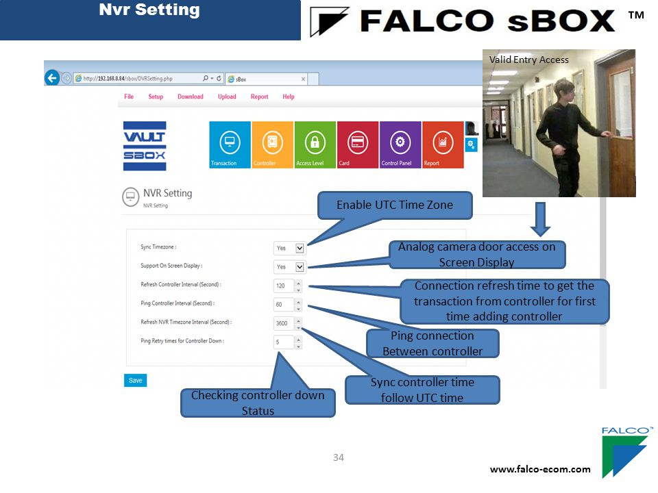 Nvr Setting ™ www.falco-ecom.com 34 Enable UTC Time Zone Analog camera door access on Screen Display Connection refresh time to get the transaction fr