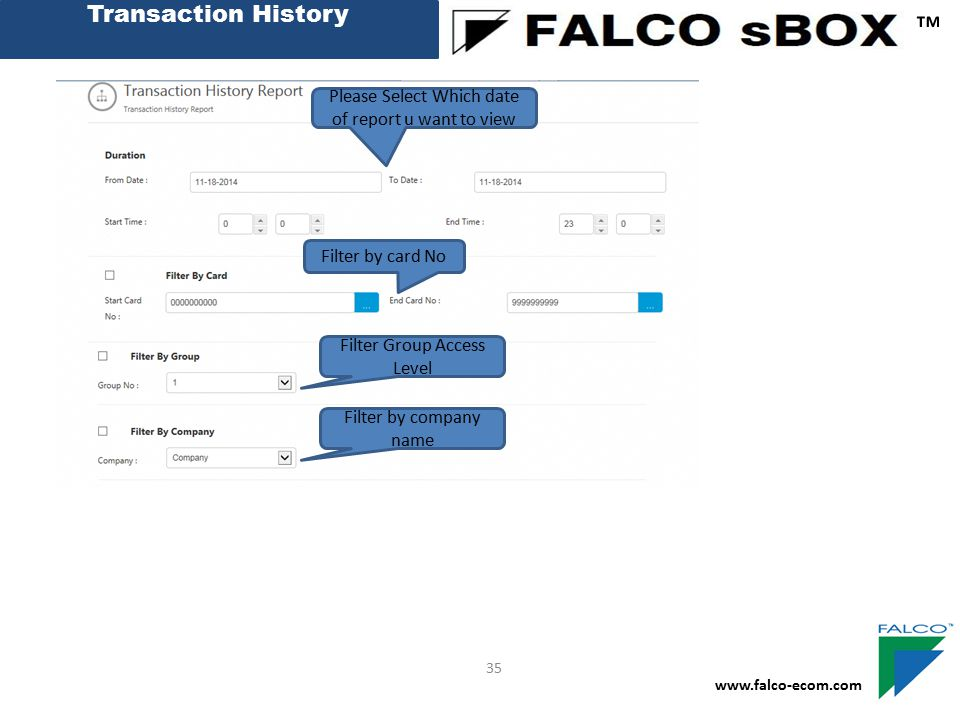 Transaction History ™ www.falco-ecom.com 35 Please Select Which date of report u want to view Filter by card No Filter Group Access Level Filter by co