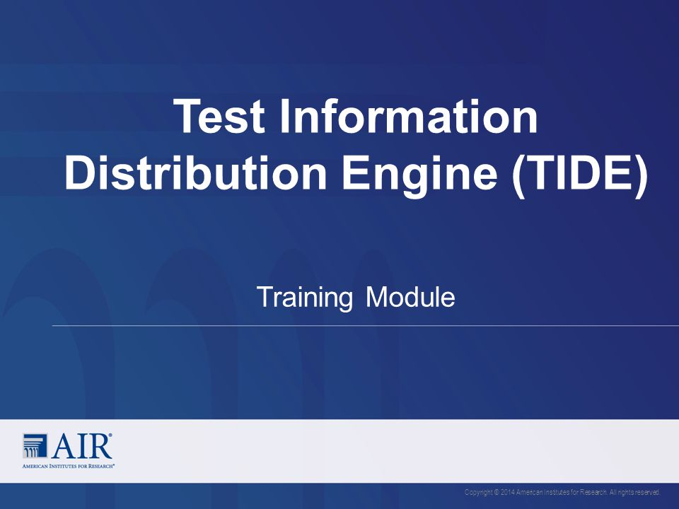 Test Information Distribution Engine (TIDE) Copyright © 2014 American Institutes for Research.