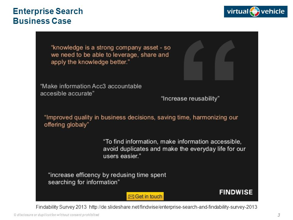 3 © disclosure or duplication without consent prohibited Enterprise Search Business Case Findability Survey 2013 http://de.slideshare.net/findwise/enterprise-search-and-findability-survey-2013