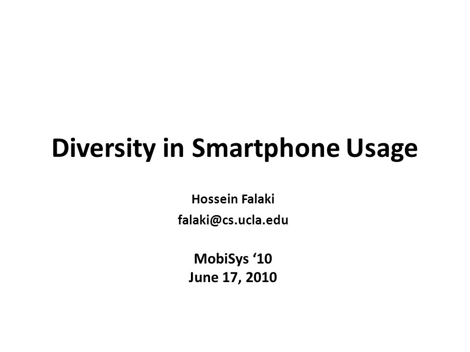 Diversity in Smartphone Usage MobiSys '10 June 17, 2010 Hossein Falaki