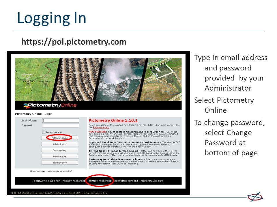 Logging In Type in email address and password provided by your Administrator Select Pictometry Online To change password, select Change Password at bo
