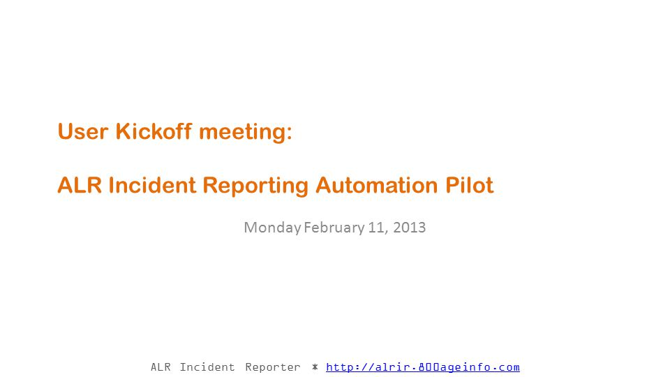 ALR Incident Reporter * http://alrir.800ageinfo.comhttp://alrir.800ageinfo.com Agenda Introductions Objectives What is a Pilot.