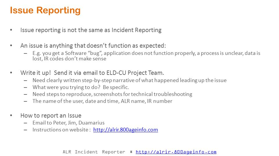 ALR Incident Reporter * http://alrir.800ageinfo.comhttp://alrir.800ageinfo.com Lifecycle of an Incident Report This high-level flow fits Incident Reporting for both the current fax- based process, and the future QuickBase reporting process.