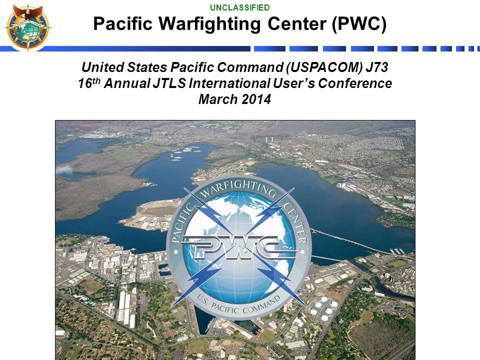 1 Pacific Warfighting Center (PWC) United States Pacific Command (USPACOM) J73 16 th Annual JTLS International User's Conference March 2014 UNCLASSIFI