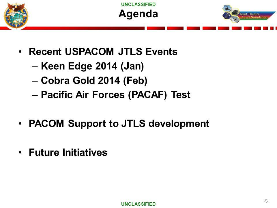 22 Agenda Recent USPACOM JTLS Events –Keen Edge 2014 (Jan) –Cobra Gold 2014 (Feb) –Pacific Air Forces (PACAF) Test PACOM Support to JTLS development F