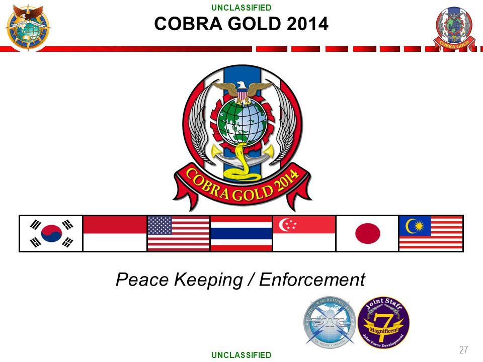27 COBRA GOLD 2014 Peace Keeping / Enforcement UNCLASSIFIED