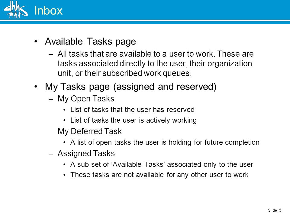 Slide 5 Inbox Available Tasks page –All tasks that are available to a user to work.