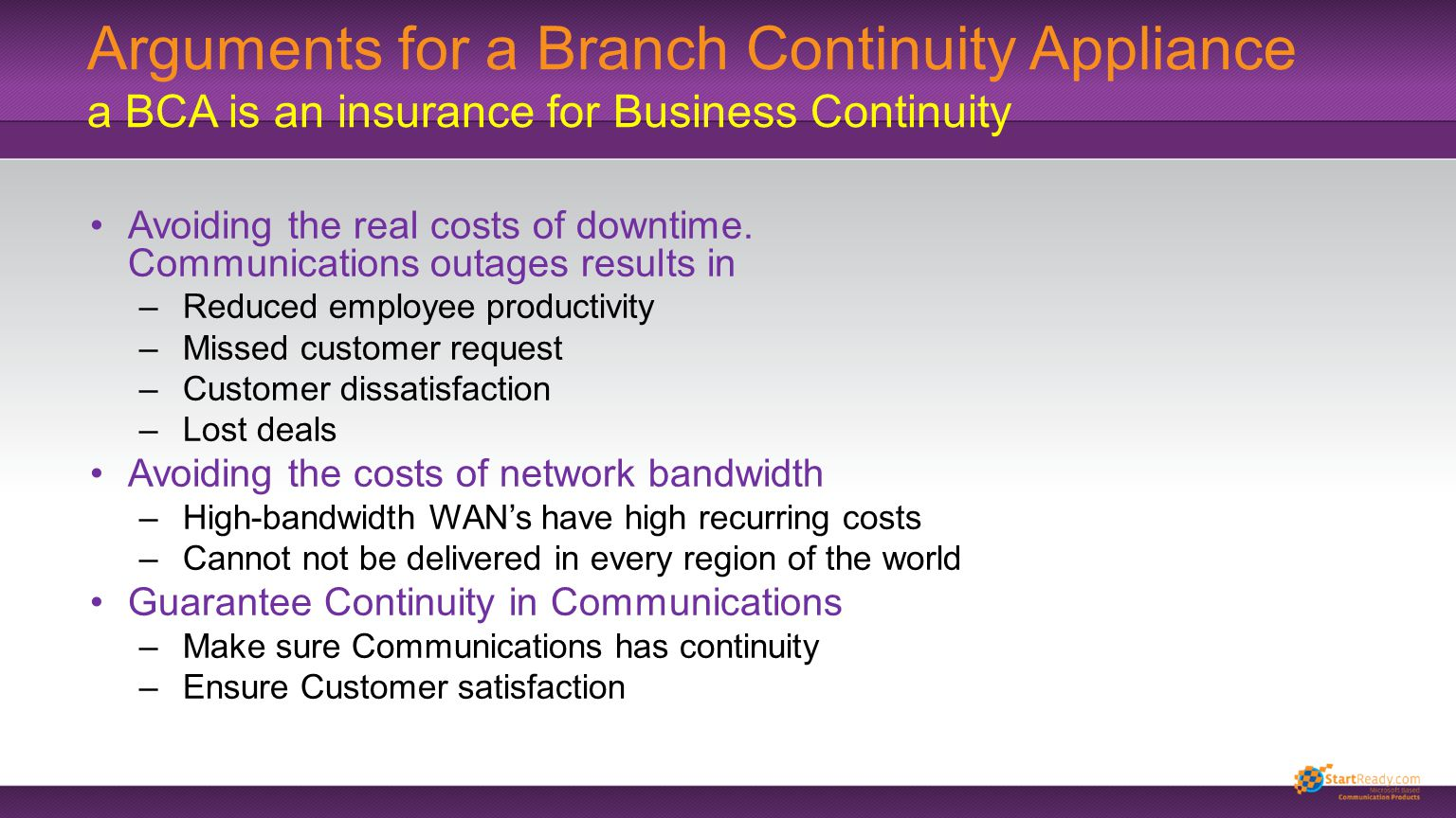 Arguments for a Branch Continuity Appliance a BCA is an insurance for Business Continuity Avoiding the real costs of downtime. Communications outages