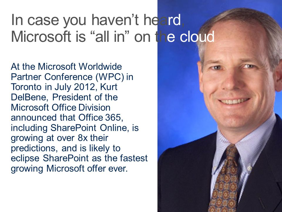 At the Microsoft Worldwide Partner Conference (WPC) in Toronto in July 2012, Kurt DelBene, President of the Microsoft Office Division announced that O