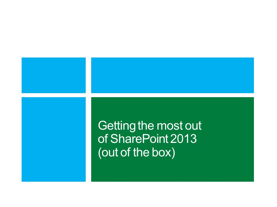 Getting the most out of SharePoint 2013 (out of the box)