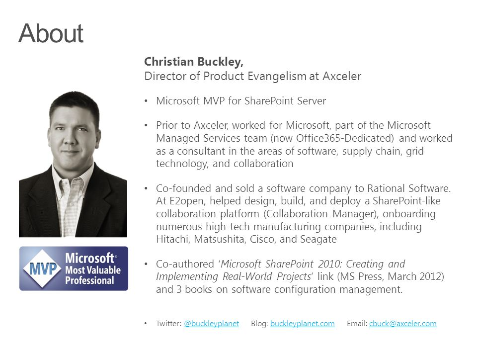 Christian Buckley, Director of Product Evangelism at Axceler Microsoft MVP for SharePoint Server Prior to Axceler, worked for Microsoft, part of the M