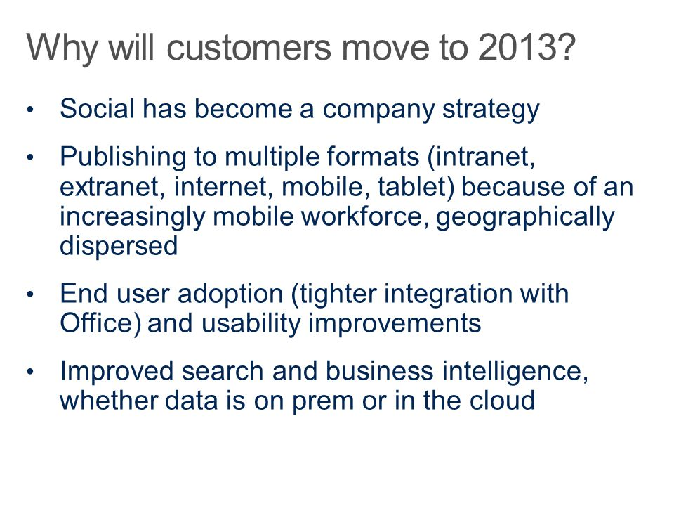 Social has become a company strategy Publishing to multiple formats (intranet, extranet, internet, mobile, tablet) because of an increasingly mobile w