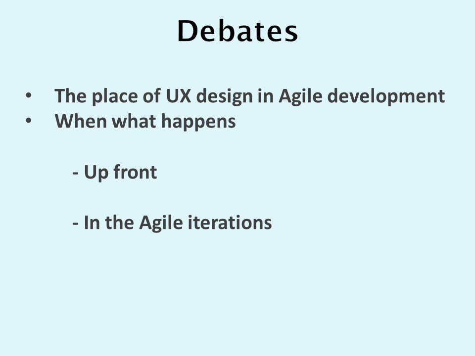 The place of UX design in Agile development When what happens - Up front - In the Agile iterations
