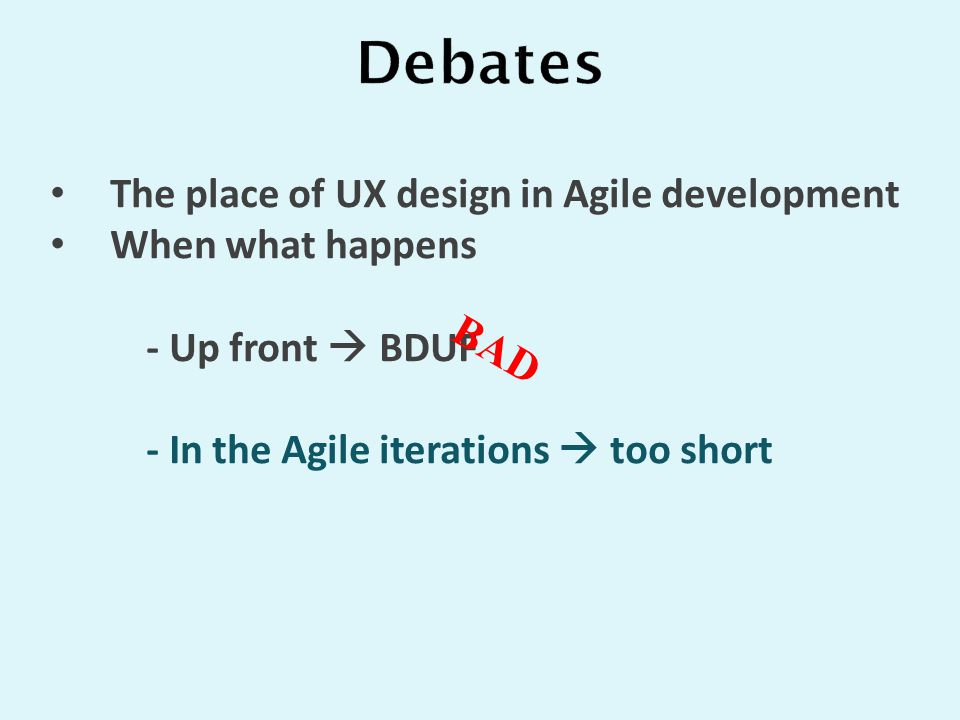 The place of UX design in Agile development When what happens - Up front  BDUF - In the Agile iterations  too short BAD