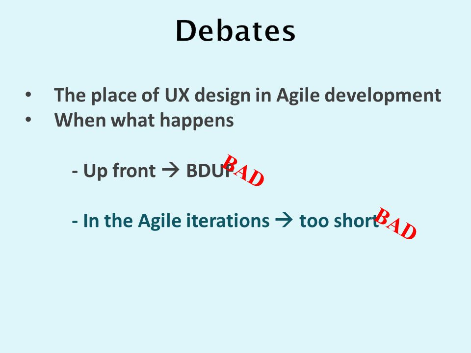 The place of UX design in Agile development When what happens - Up front  BDUF - In the Agile iterations  too short BAD