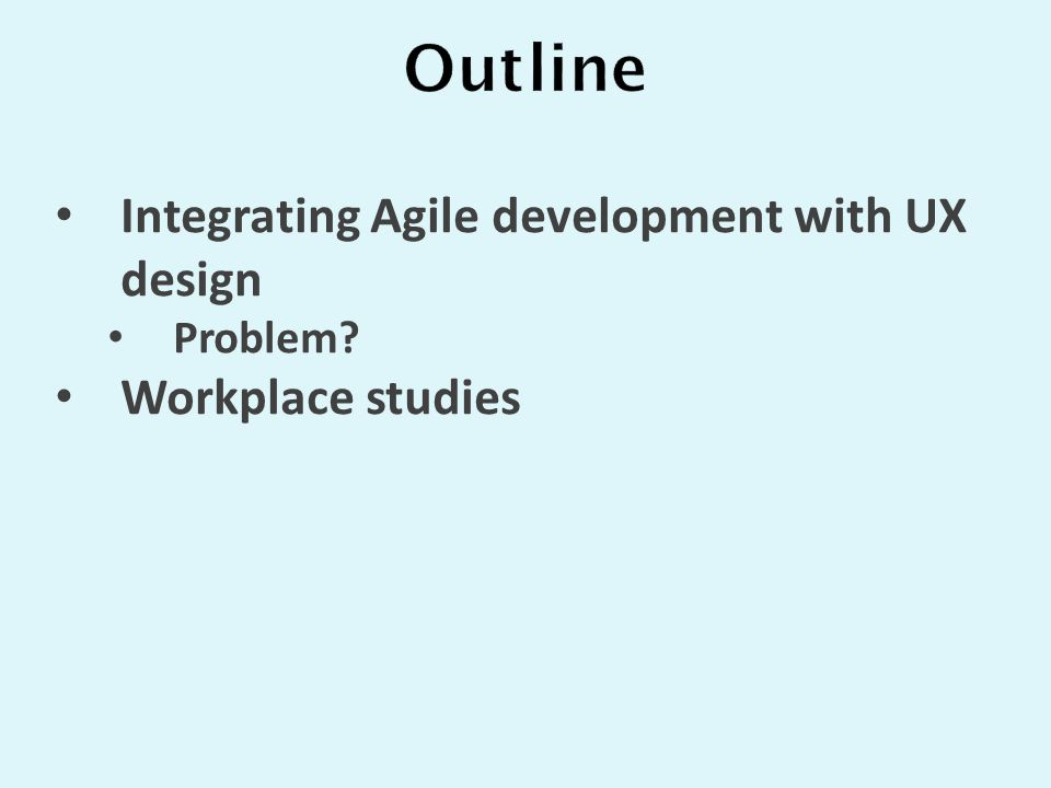 Integrating Agile development with UX design Problem? Workplace studies